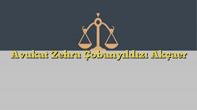 Avukat Zehra Çobanyıldızı Akçaer