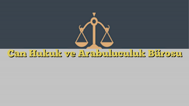 Can Hukuk ve Arabuluculuk Bürosu