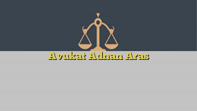 Avukat Adnan Aras
