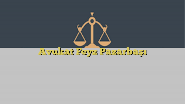 Avukat Feyz Pazarbaşı
